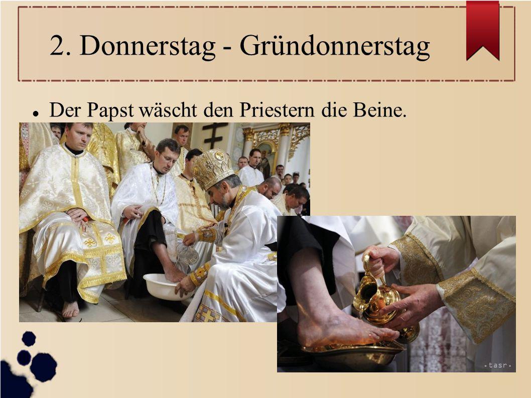 2. Donnerstag - Gründonnerstag Der Papst wäscht den Priestern die Beine.