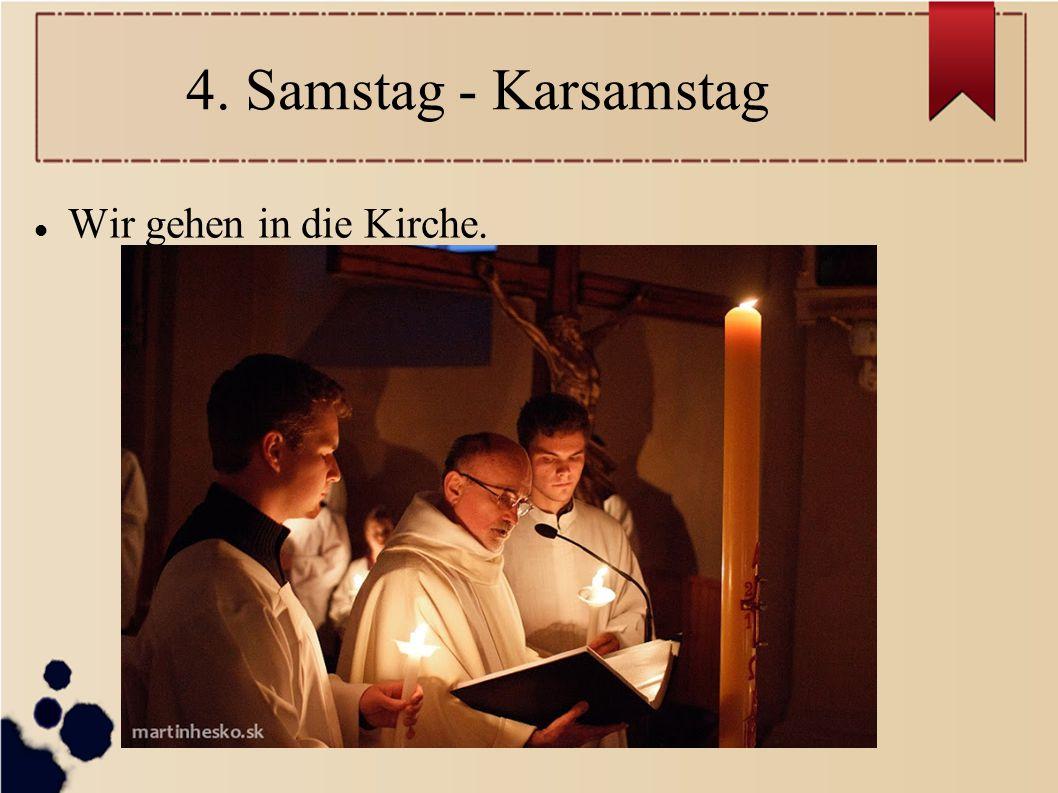 4. Samstag - Karsamstag Wir gehen in die Kirche.