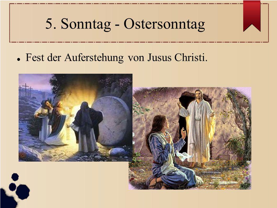 5. Sonntag - Ostersonntag Fest der Auferstehung von Jusus Christi.