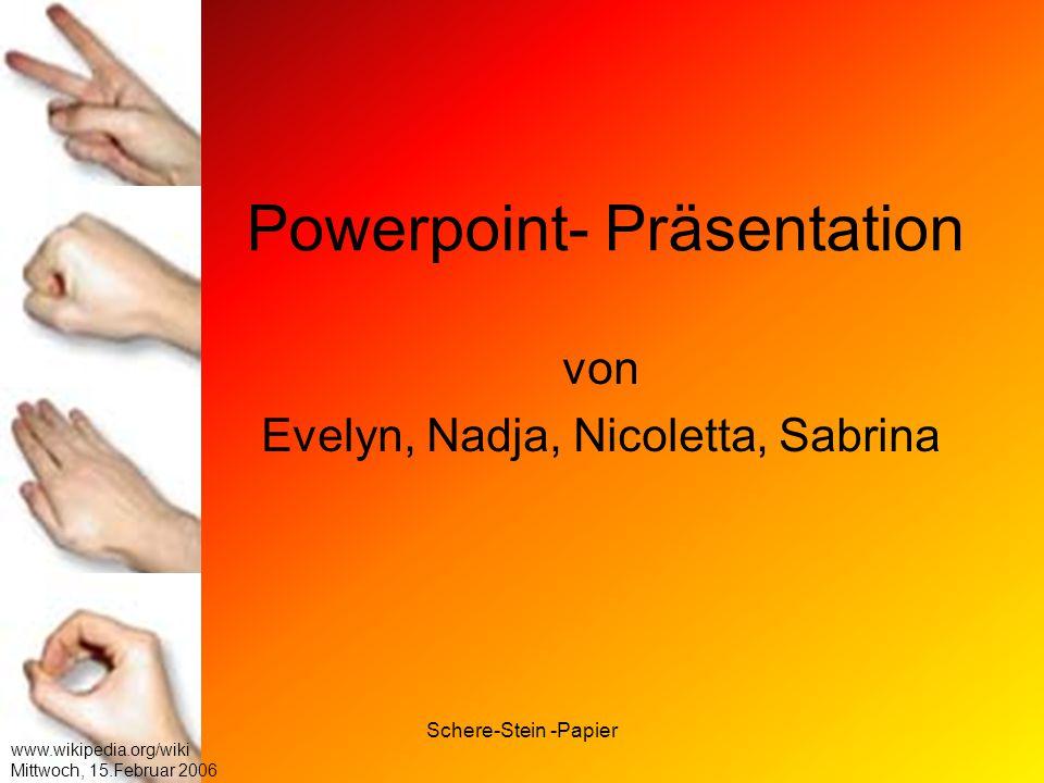 Schere-Stein -Papier www.wikipedia.org/wiki Mittwoch, 15.Februar 2006 Powerpoint- Präsentation von Evelyn, Nadja, Nicoletta, Sabrina