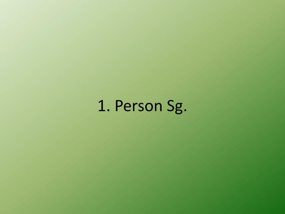 1. Person Sg.