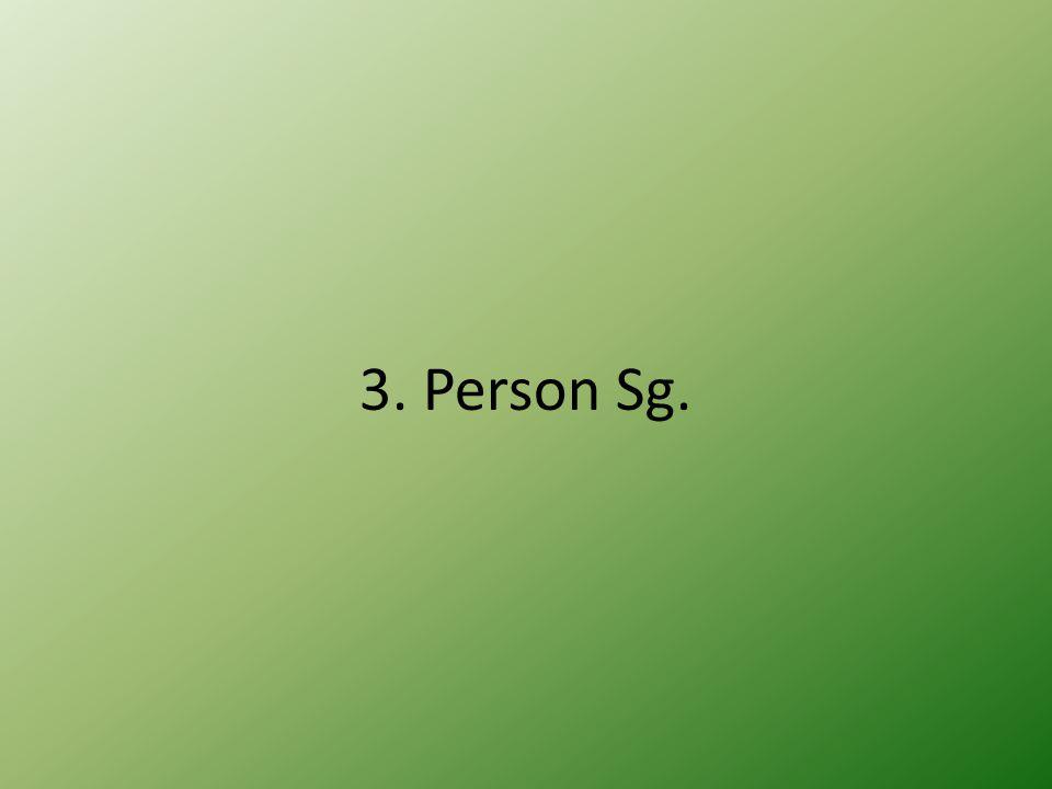 3. Person Sg.