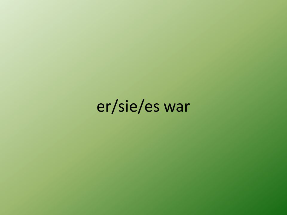 er/sie/es war