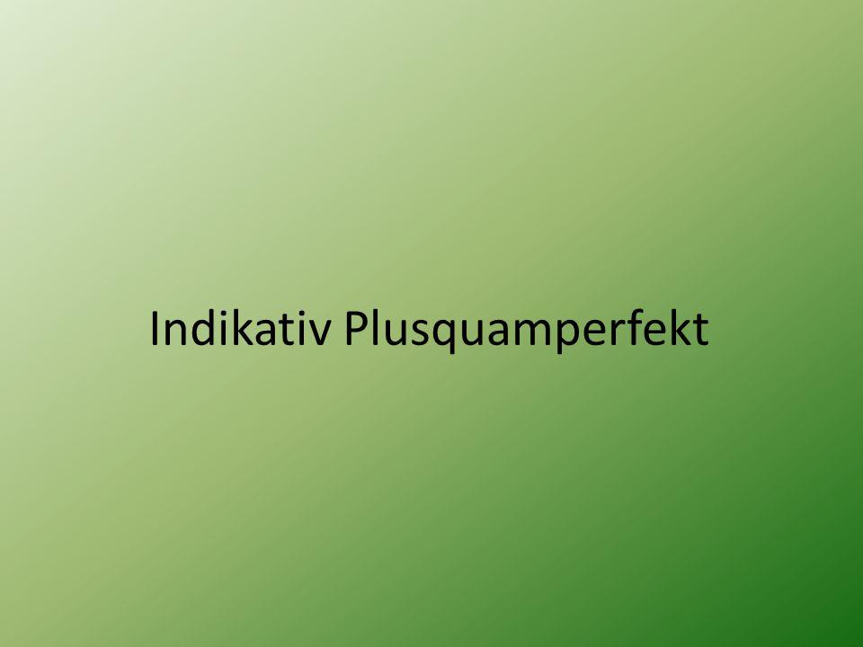 Indikativ Plusquamperfekt