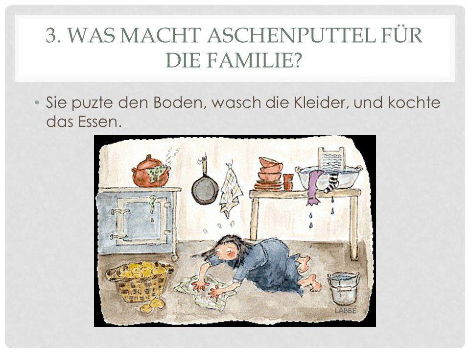 3.WAS MACHT ASCHENPUTTEL FÜR DIE FAMILIE.