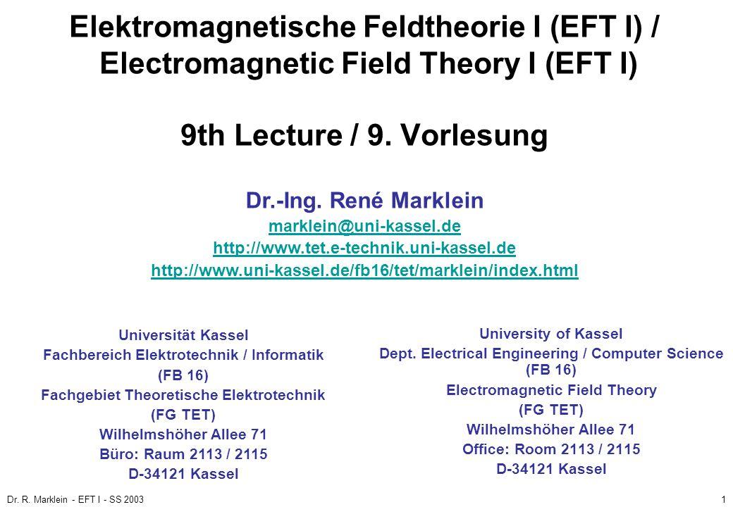 Dr. R. Marklein - EFT I - SS 20031 Elektromagnetische Feldtheorie I (EFT I) / Electromagnetic Field Theory I (EFT I) 9th Lecture / 9. Vorlesung Univer