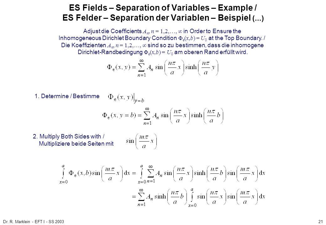 Dr. R. Marklein - EFT I - SS 200321 ES Fields – Separation of Variables – Example / ES Felder – Separation der Variablen – Beispiel (...) 1. Determine