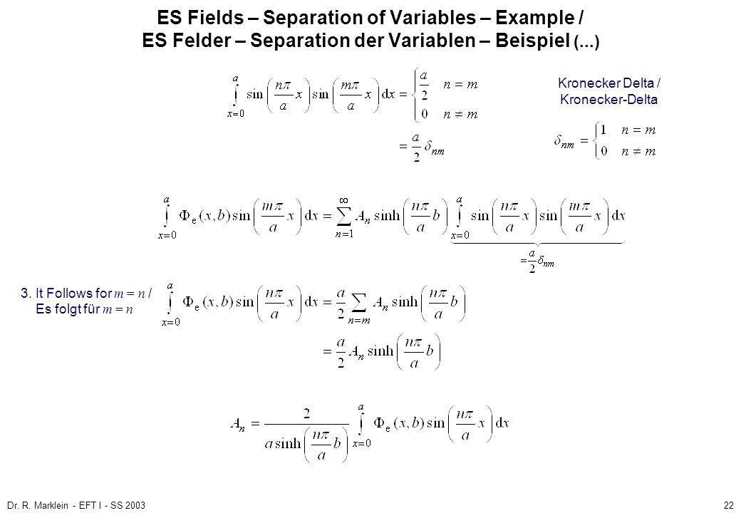 Dr. R. Marklein - EFT I - SS 200322 ES Fields – Separation of Variables – Example / ES Felder – Separation der Variablen – Beispiel (...) 3. It Follow