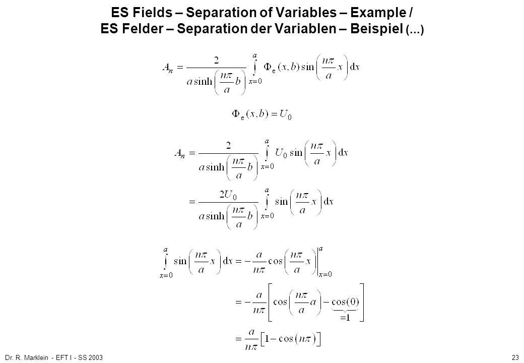 Dr. R. Marklein - EFT I - SS 200323 ES Fields – Separation of Variables – Example / ES Felder – Separation der Variablen – Beispiel (...)