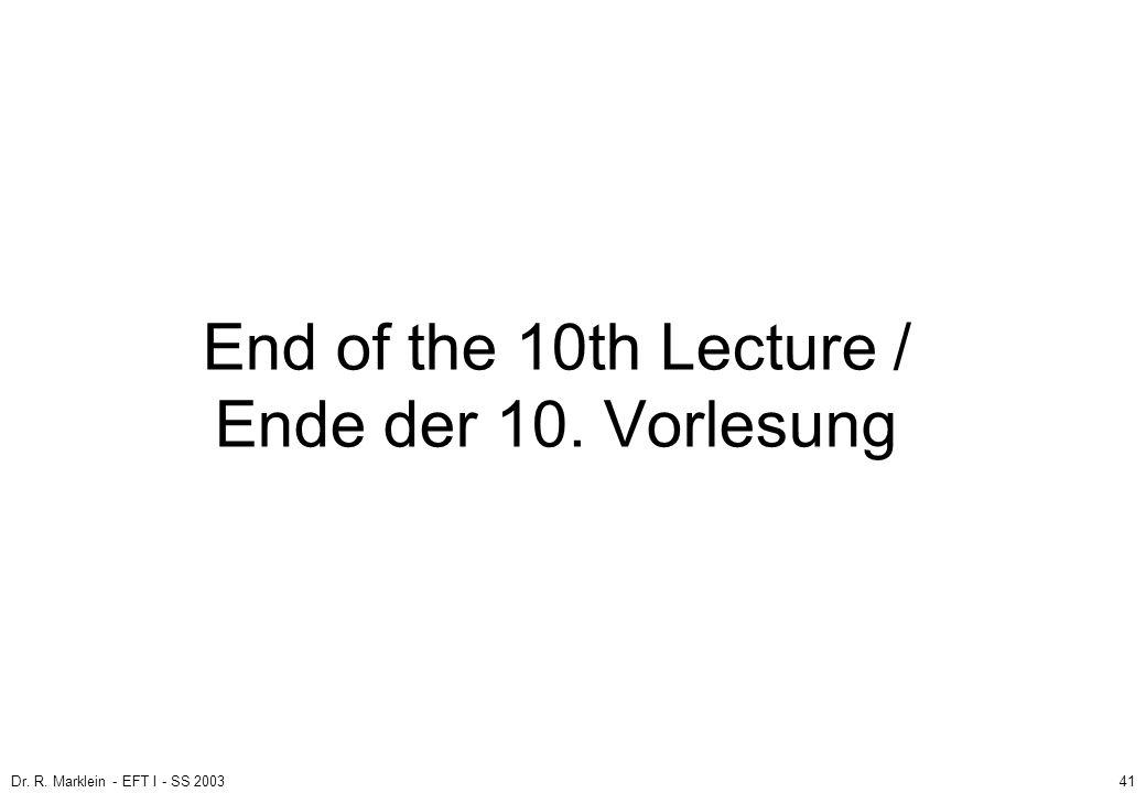 Dr. R. Marklein - EFT I - SS 200341 End of the 10th Lecture / Ende der 10. Vorlesung