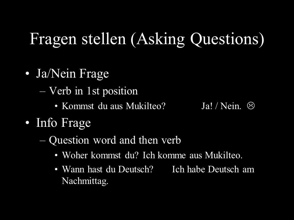 Fragen stellen (Asking Questions) Ja/Nein Frage –Verb in 1st position Kommst du aus Mukilteo Ja.