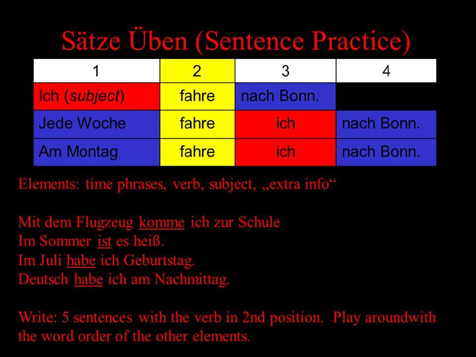 """Sätze Üben (Sentence Practice) Elements: time phrases, verb, subject, """"extra info Mit dem Flugzeug komme ich zur Schule Im Sommer ist es heiß."""