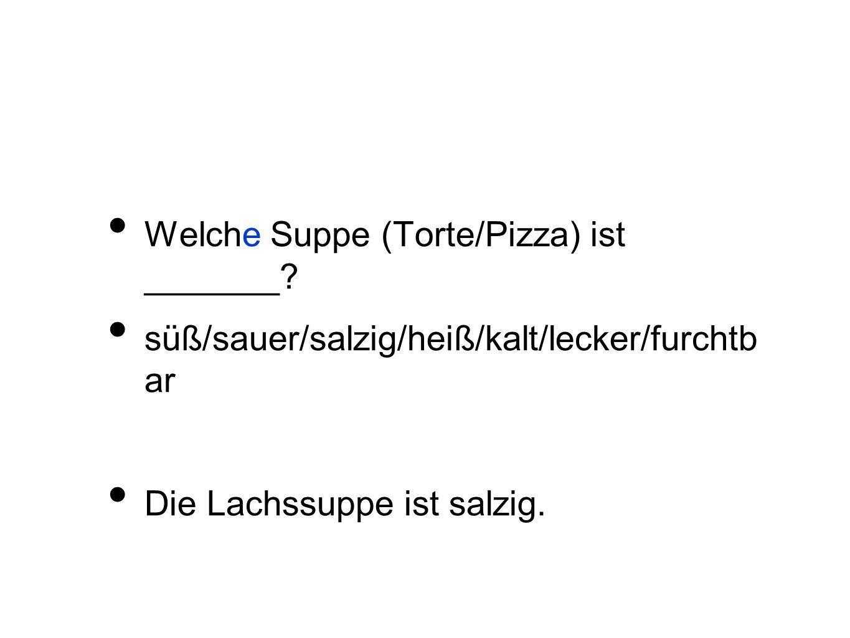 Welche Suppe (Torte/Pizza) ist _______.