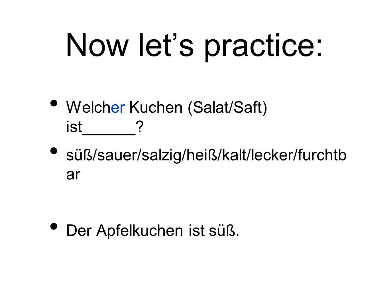 Now let's practice: Welcher Kuchen (Salat/Saft) ist______.