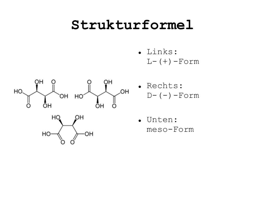 Strukturformel Links: L-(+)-Form Rechts: D-(-)-Form Unten: meso-Form