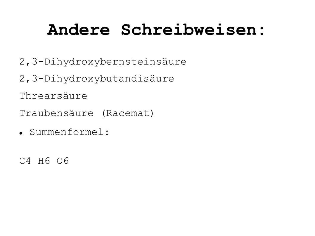 Andere Schreibweisen: 2,3-Dihydroxybernsteinsäure 2,3-Dihydroxybutandisäure Threarsäure Traubensäure (Racemat) Summenformel: C4 H6 O6