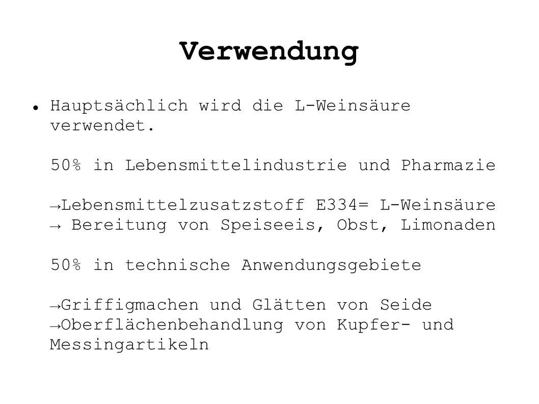 Verwendung Hauptsächlich wird die L-Weinsäure verwendet. 50% in Lebensmittelindustrie und Pharmazie →Lebensmittelzusatzstoff E334= L-Weinsäure → Berei