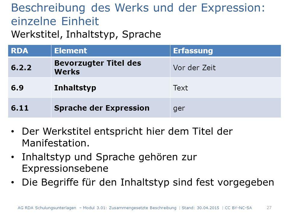 Beschreibung des Werks und der Expression: einzelne Einheit Werkstitel, Inhaltstyp, Sprache Der Werkstitel entspricht hier dem Titel der Manifestation