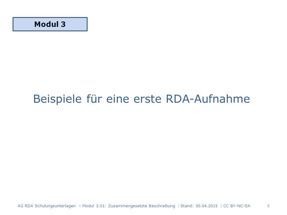 Beispiel einzelne Einheit: 3.01 Vor der Zeit / Christoph Hein 186 Seiten, Christoph Hein wurde 1944 geboren, die Sprache des Textes ist Deutsch AG RDA Schulungsunterlagen – Modul 3.01: Zusammengesetzte Beschreibung | Stand: 30.04.2015 | CC BY-NC-SA 7