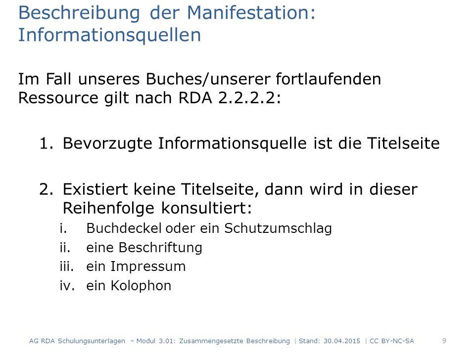 Beschreibung der Manifestation: Informationsquellen Im Fall unseres Buches/unserer fortlaufenden Ressource gilt nach RDA 2.2.2.2: 1.Bevorzugte Informa