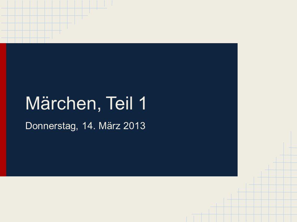 Märchen, Teil 1 Donnerstag, 14. März 2013