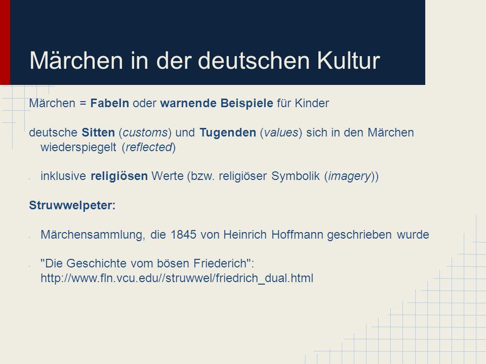 Märchen in der deutschen Kultur Märchen = Fabeln oder warnende Beispiele für Kinder deutsche Sitten (customs) und Tugenden (values) sich in den Märche
