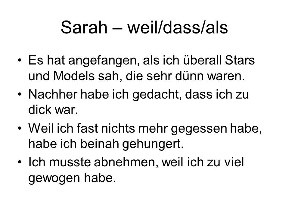 Sarah – weil/dass/als Es hat angefangen, als ich überall Stars und Models sah, die sehr dünn waren.