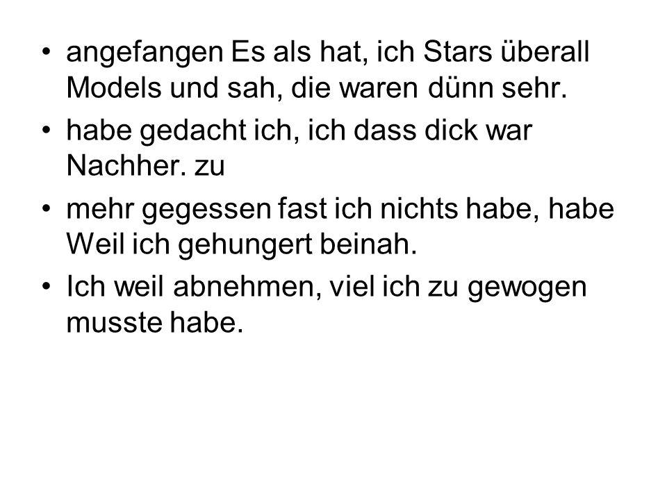 angefangen Es als hat, ich Stars überall Models und sah, die waren dünn sehr.