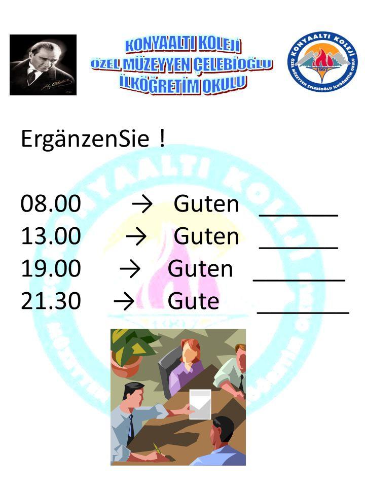 ErgänzenSie ! 08.00 → Guten ______ 13.00 → Guten ______ 19.00 → Guten _______ 21.30 → Gute _______