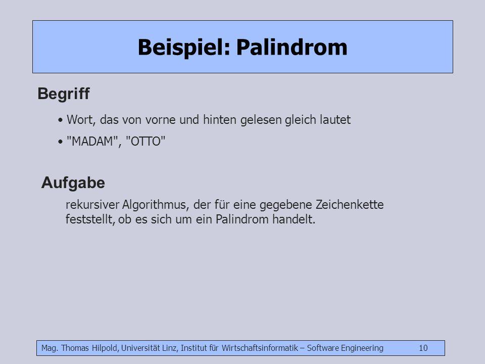 Mag. Thomas Hilpold, Universität Linz, Institut für Wirtschaftsinformatik – Software Engineering 10 Beispiel: Palindrom Begriff Wort, das von vorne un