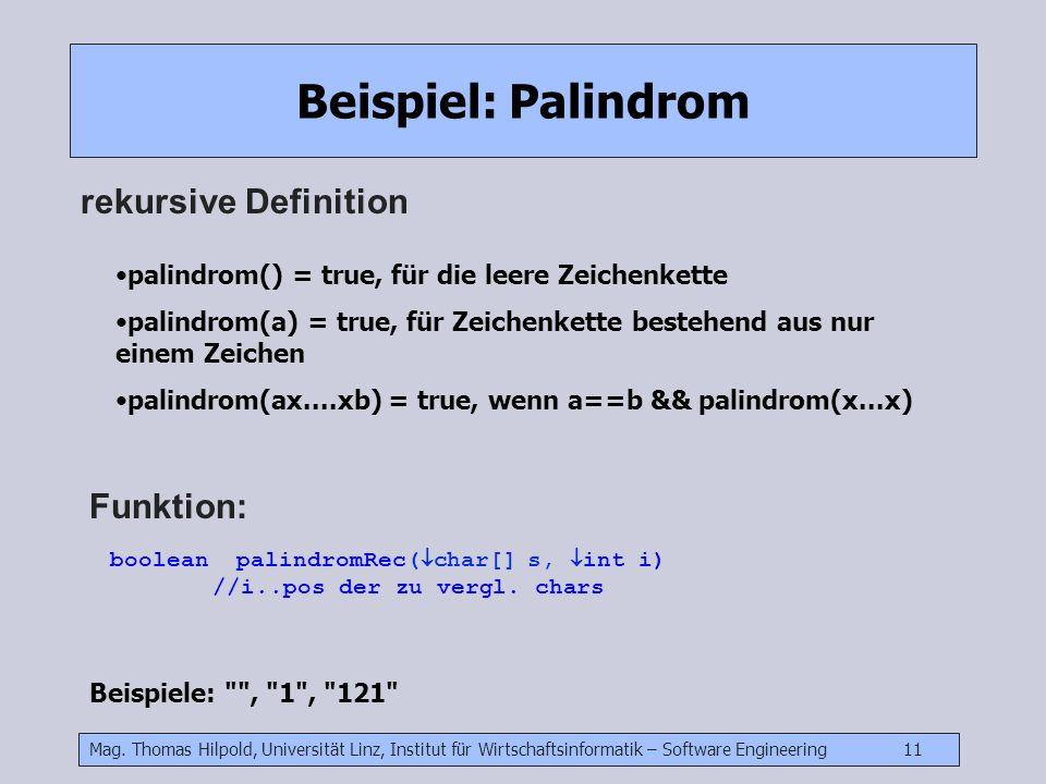 Mag. Thomas Hilpold, Universität Linz, Institut für Wirtschaftsinformatik – Software Engineering 11 Beispiel: Palindrom rekursive Definition palindrom