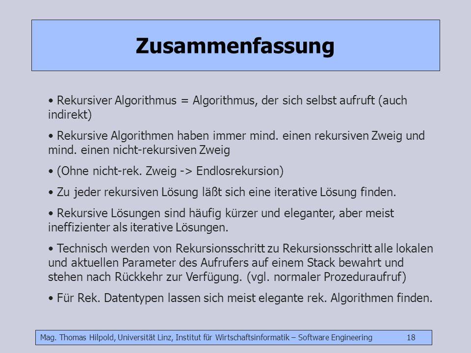 Mag. Thomas Hilpold, Universität Linz, Institut für Wirtschaftsinformatik – Software Engineering 18 Zusammenfassung Rekursiver Algorithmus = Algorithm