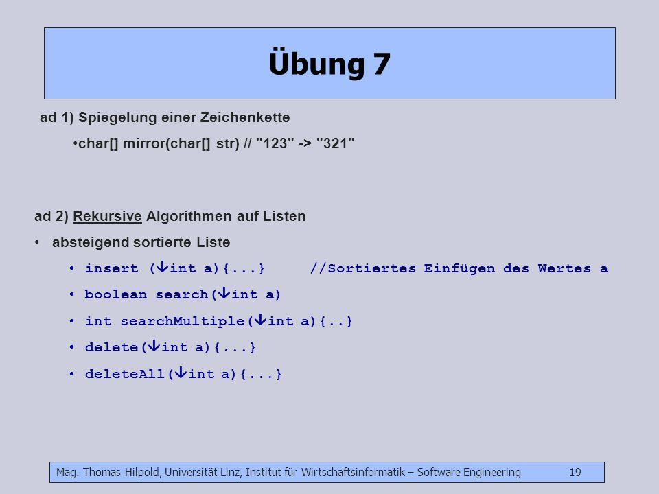 Mag. Thomas Hilpold, Universität Linz, Institut für Wirtschaftsinformatik – Software Engineering 19 Übung 7 ad 1) Spiegelung einer Zeichenkette char[]
