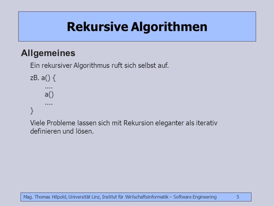 Mag. Thomas Hilpold, Universität Linz, Institut für Wirtschaftsinformatik – Software Engineering 5 Rekursive Algorithmen Allgemeines Ein rekursiver Al