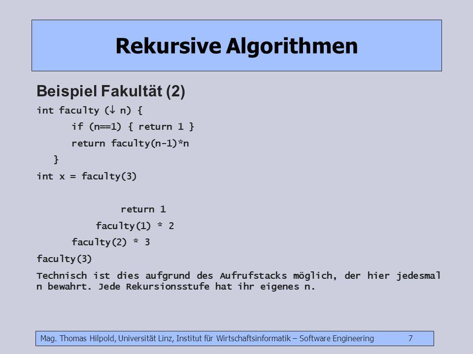 Mag. Thomas Hilpold, Universität Linz, Institut für Wirtschaftsinformatik – Software Engineering 7 Rekursive Algorithmen Beispiel Fakultät (2) int fac