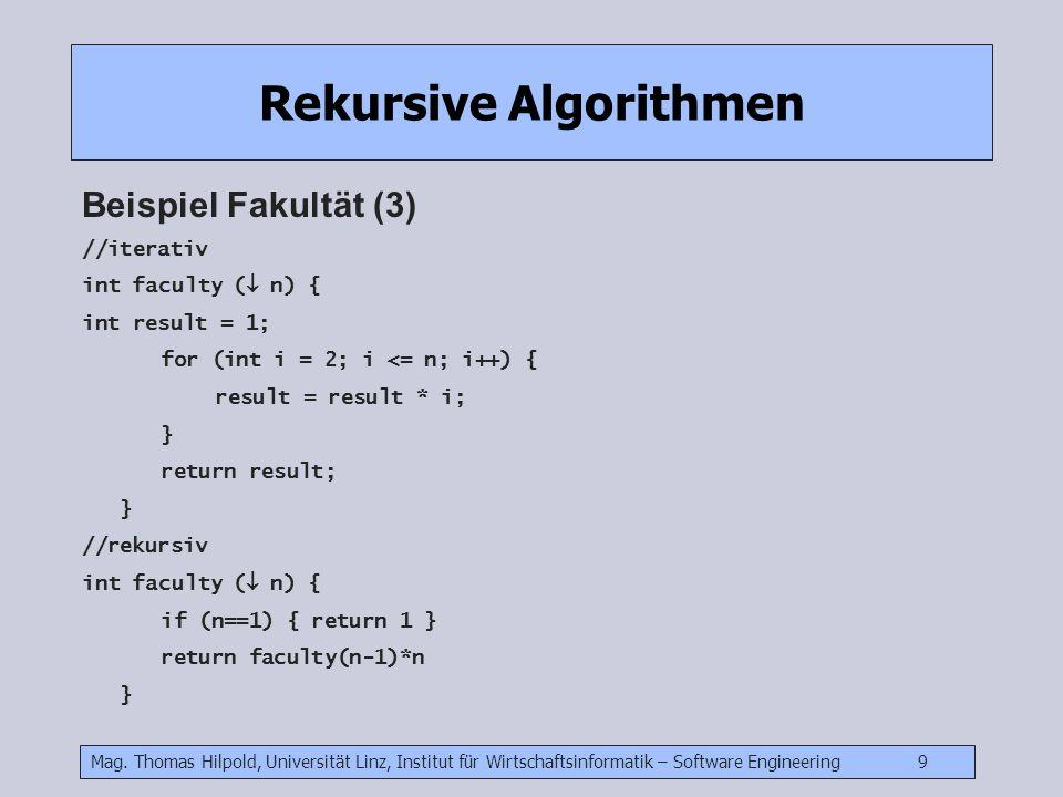 Mag. Thomas Hilpold, Universität Linz, Institut für Wirtschaftsinformatik – Software Engineering 9 Rekursive Algorithmen Beispiel Fakultät (3) //itera