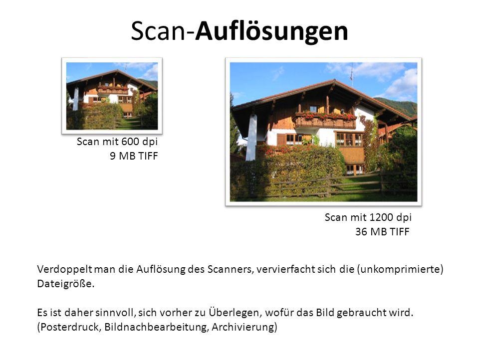 Scan-Auflösungen Scan mit 600 dpi 9 MB TIFF Scan mit 1200 dpi 36 MB TIFF Verdoppelt man die Auflösung des Scanners, vervierfacht sich die (unkomprimie