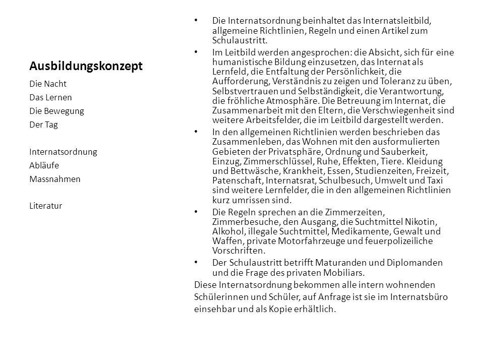 Ausbildungskonzept Die Nacht Das Lernen Die Bewegung Der Tag Internatsordnung Abläufe Massnahmen Literatur Die Internatsordnung beinhaltet das Internatsleitbild, allgemeine Richtlinien, Regeln und einen Artikel zum Schulaustritt.