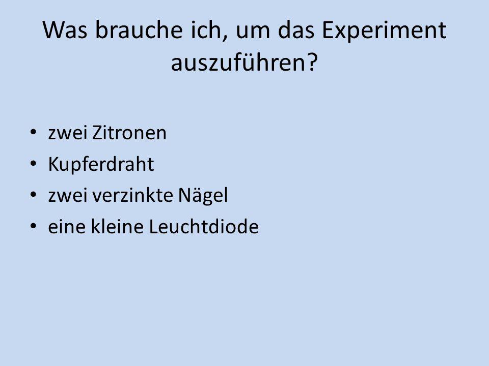 Was brauche ich, um das Experiment auszuführen.