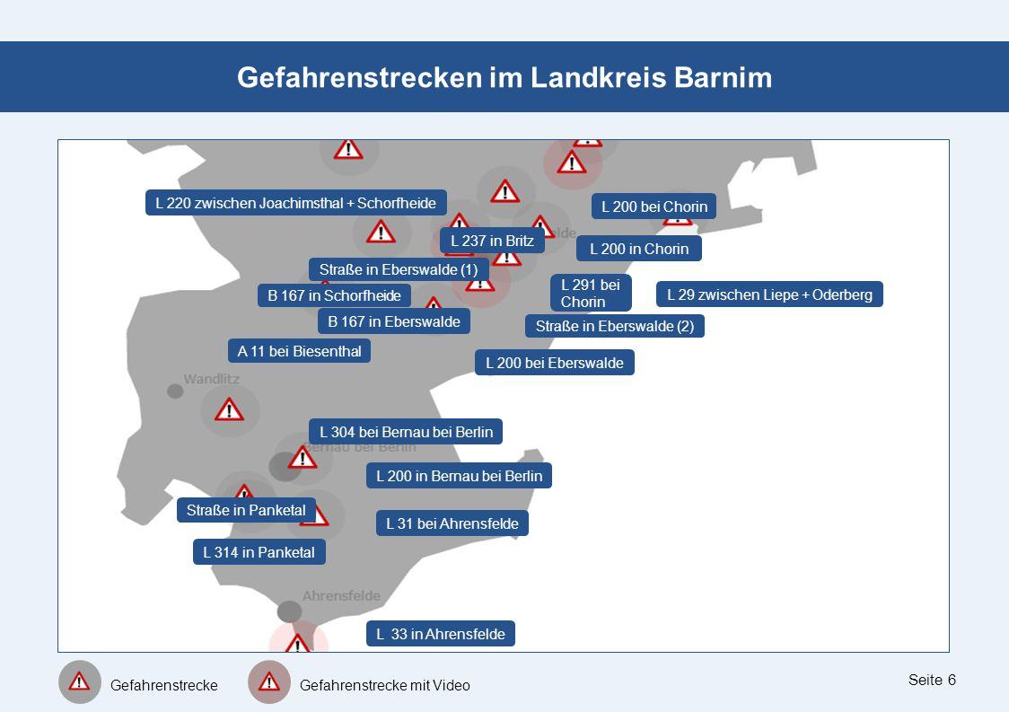 Seite 6 Gefahrenstrecken im Landkreis Barnim L 200 bei Chorin Gefahrenstrecke Gefahrenstrecke mit Video L 200 in Chorin L 29 zwischen Liepe + Oderberg L 237 in Britz L 291 bei Chorin B 167 in Eberswalde Straße in Eberswalde (2) Straße in Eberswalde (1) B 167 in Schorfheide A 11 bei Biesenthal L 200 bei Eberswalde L 200 in Bernau bei Berlin L 304 bei Bernau bei Berlin L 31 bei Ahrensfelde L 314 in Panketal Straße in Panketal L 33 in Ahrensfelde L 220 zwischen Joachimsthal + Schorfheide