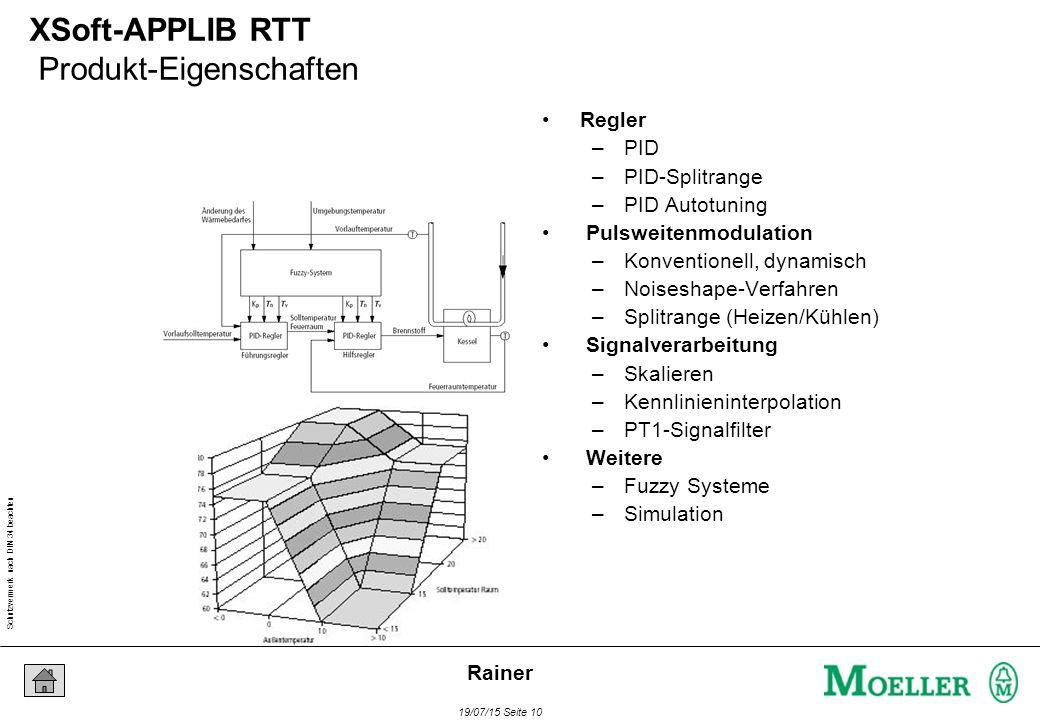 Schutzvermerk nach DIN 34 beachten 19/07/15 Seite 10 Rainer XSoft-APPLIB RTT Produkt-Eigenschaften Regler –PID –PID-Splitrange –PID Autotuning Pulswei