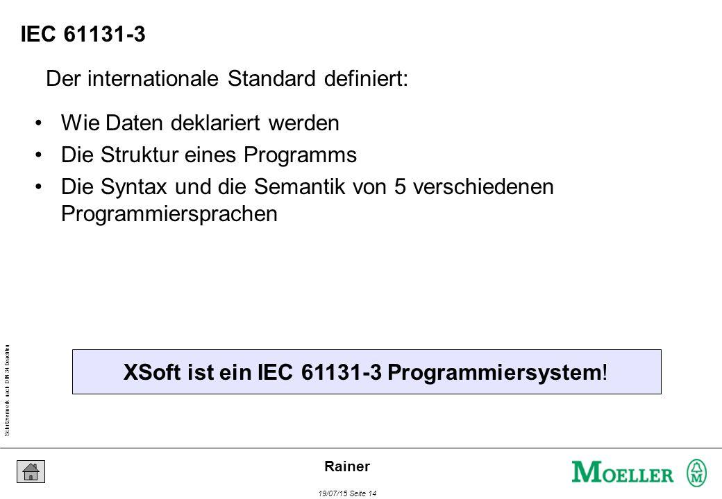 Schutzvermerk nach DIN 34 beachten 19/07/15 Seite 14 Rainer Der internationale Standard definiert: XSoft ist ein IEC 61131-3 Programmiersystem.