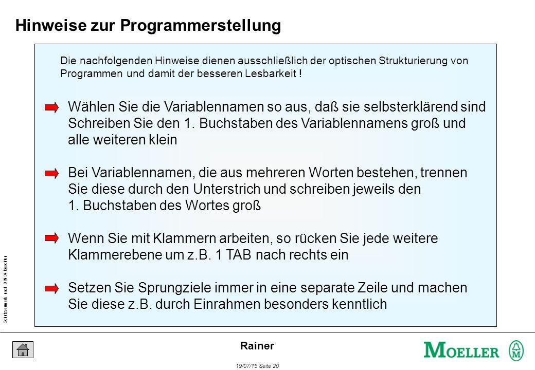 Schutzvermerk nach DIN 34 beachten 19/07/15 Seite 20 Rainer Wählen Sie die Variablennamen so aus, daß sie selbsterklärend sind Schreiben Sie den 1. Bu