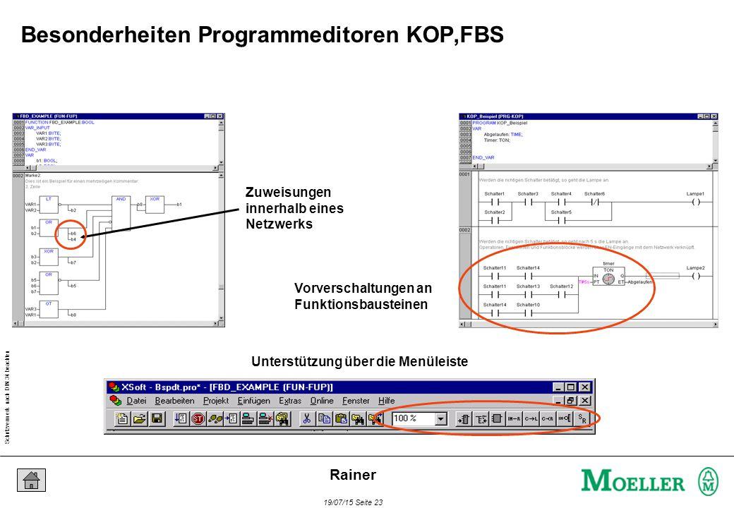 Schutzvermerk nach DIN 34 beachten 19/07/15 Seite 23 Rainer Zuweisungen innerhalb eines Netzwerks Unterstützung über die Menüleiste Vorverschaltungen an Funktionsbausteinen Besonderheiten Programmeditoren KOP,FBS