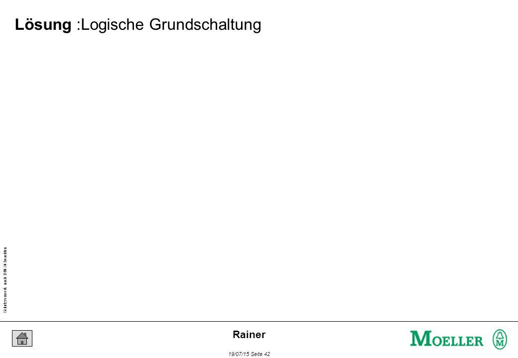 Schutzvermerk nach DIN 34 beachten 19/07/15 Seite 42 Rainer Lösung :Logische Grundschaltung