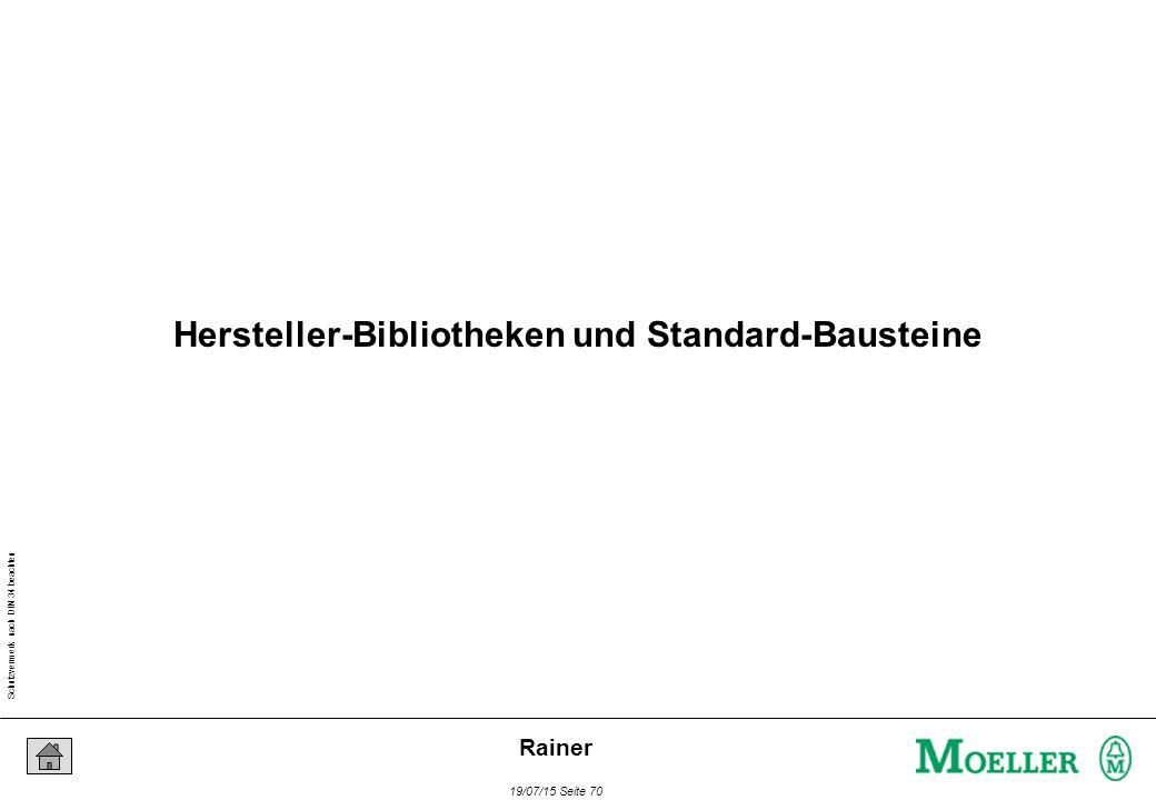 Schutzvermerk nach DIN 34 beachten 19/07/15 Seite 70 Rainer Hersteller-Bibliotheken und Standard-Bausteine