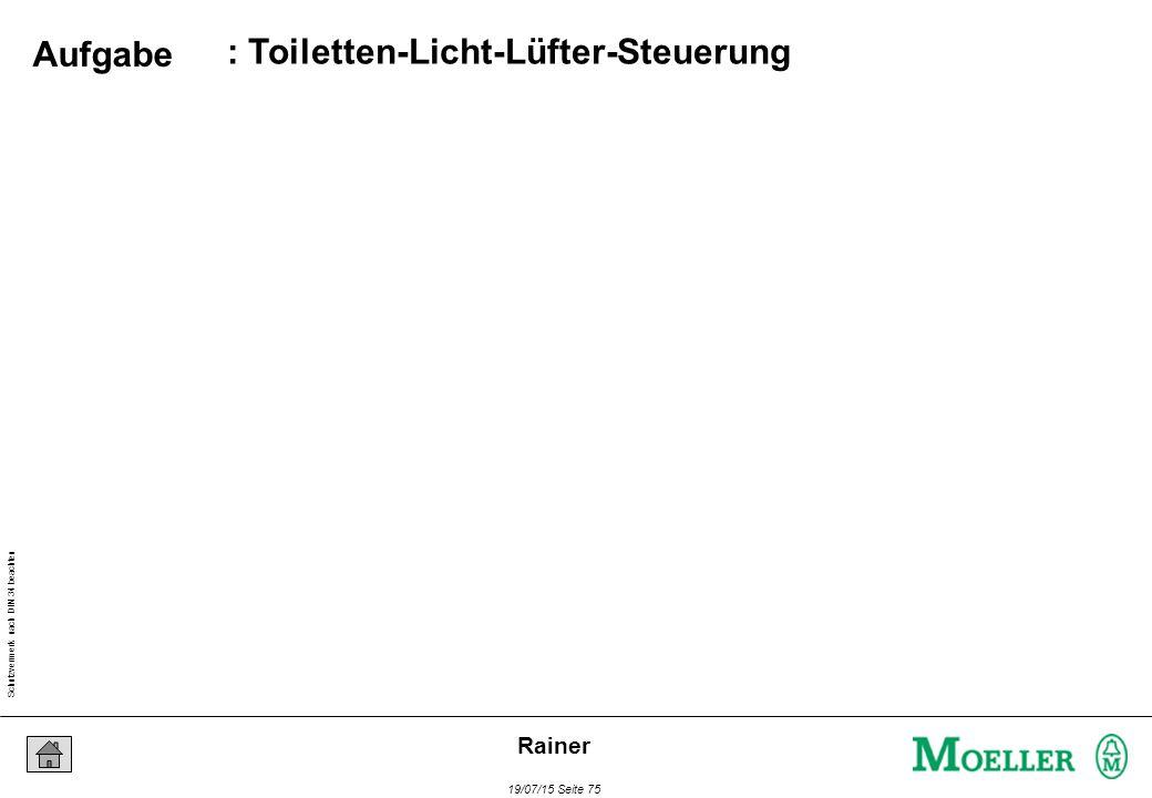 Schutzvermerk nach DIN 34 beachten 19/07/15 Seite 75 Rainer : Toiletten-Licht-Lüfter-Steuerung Aufgabe