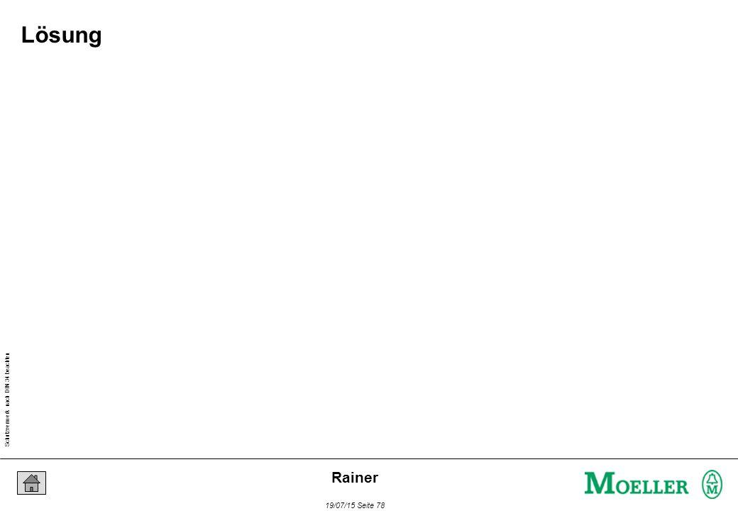 Schutzvermerk nach DIN 34 beachten 19/07/15 Seite 78 Rainer Lösung