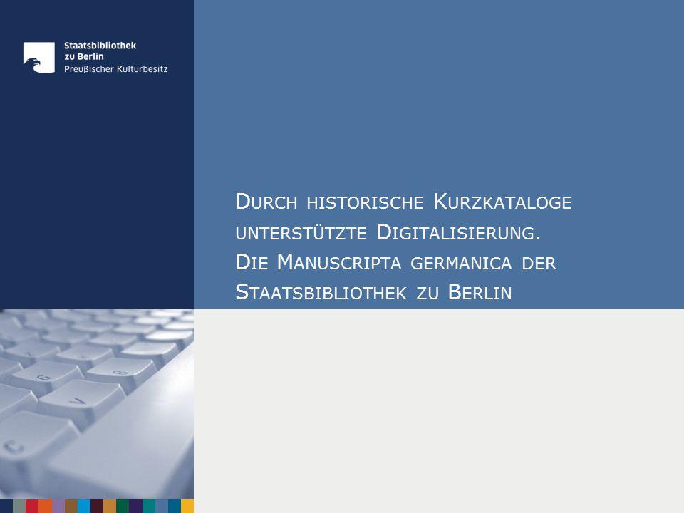 """M ANUSCRIPTA GERMANICA - E RGEBNISSE o 110 Katalogisate mit Kerninformationen im Bibliothekskatalog o 45.600 Images in der Digitalen Präsentation der SBB 19.07.2015 |München, 22.04.2015S."