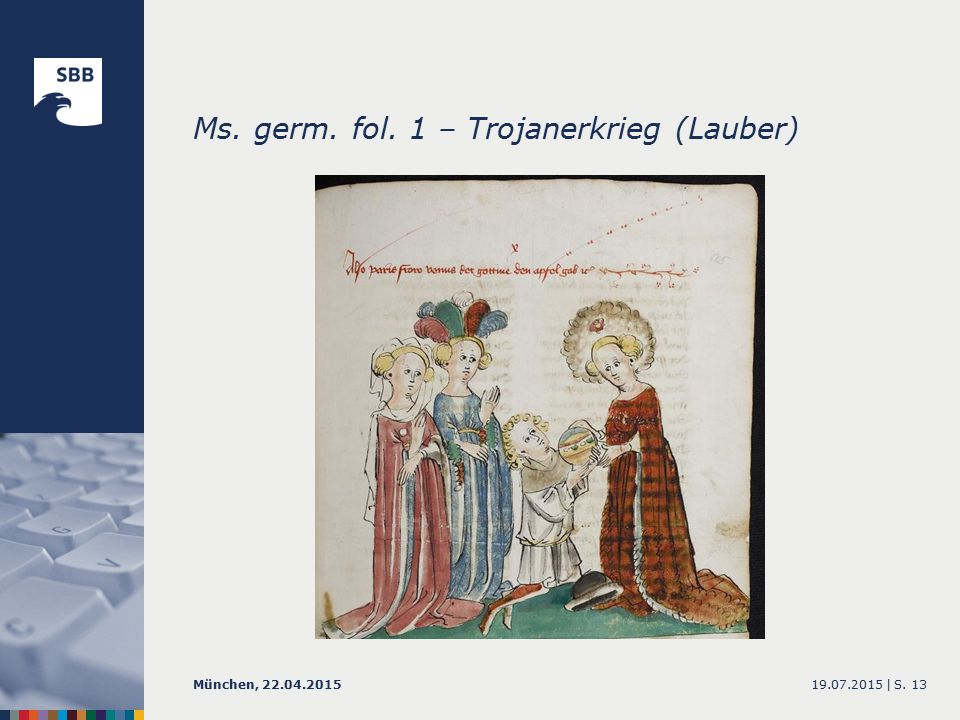 Ms. germ. fol. 1 – Trojanerkrieg (Lauber) 19.07.2015 |München, 22.04.2015S. 13